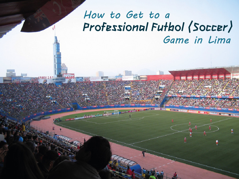 How to Get to a Professional Futbol (Soccer) Game in Lima - Pariwana-hostels.com